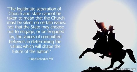 Pope Benedict XVI Quote: The legitimate separation of Church and State cannot be taken... | Catholic | Scoop.it