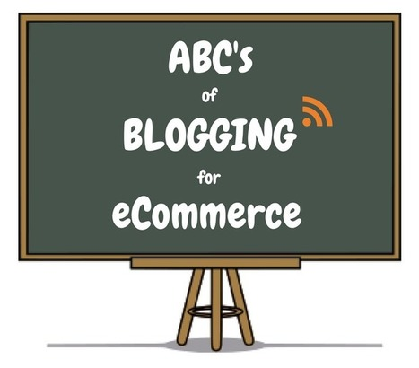 The ABC's of Blogging for eCommerce: Why it's Important and How to Get Started | StoreYa's Social Commerce Tips | Scoop.it