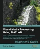 Visual Media Processing Using Matlab Beginner's Guide - PDF Free Download - Fox eBook | IT Books Free Share | Scoop.it