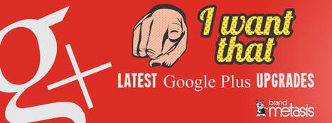 Are Google Plus Upgrades Cool or Super Hot? - Brand Metasis | Inbound Marketing | Scoop.it
