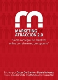 Marketing de Atraccion 2.0 / Oscar Del Santo; Daniel Álvarez | Comunicación en la era digital | Scoop.it