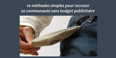 10 méthodes simples pour recruter sa communauté sans budget publicitaire   Institut Pellerin Formation   le 2.0 à mon service   Scoop.it