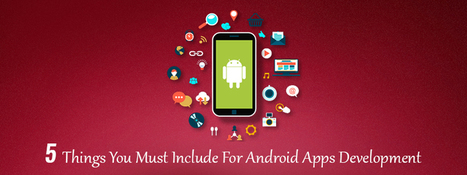 5 Things You Must Include For Android Apps Development - Carmatec Qatar WLL | Software Solutions | Scoop.it