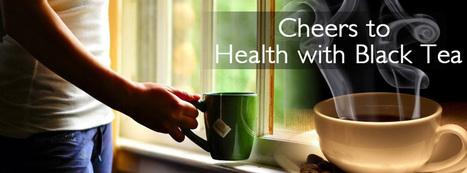 Health Benefits of Black Tea - Cheers to Health with Black Tea - Green Hill Tea Blog   Green Tea   Scoop.it