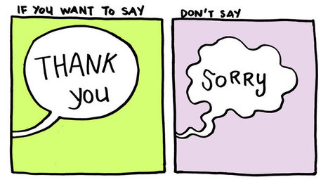 "Stop Saying ""Sorry"" And Say ""Thank You"" Instead 