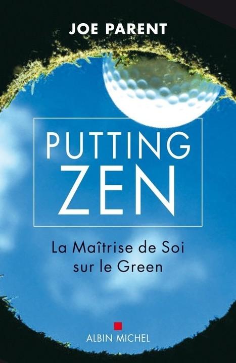 Putting Zen : La maitrise de soi sur le green | Le Meilleur du Golf | Le Meilleur du Golf | Scoop.it
