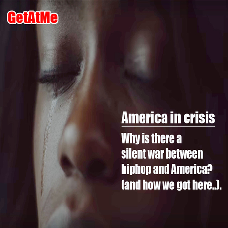 GetAtMe America in Crisis. Why is there a silent war between America and HipHop...? (and did we cause this?) | GetAtMe | Scoop.it