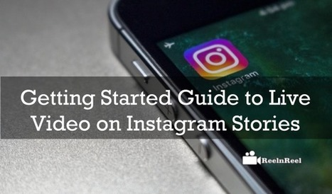 Getting Started Guide to Live Video on Instagram Stories | Video Marketing | Scoop.it