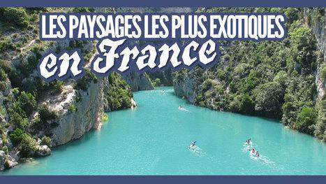 Les paysages les plus exotiques en France, vous allez être surpris | Travel & Backpacking | Scoop.it