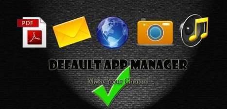 Gérer les applications par défaut sur Android, Default App Manager | Geeks | Scoop.it