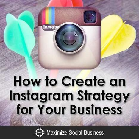 How to Create an Instagram Strategy for Your Business | Focus on Green Meetings & Digital Innovation | Scoop.it