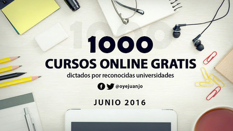 1000 cursos universitarios online gratis (junio 2016) | Oye Juanjo! | Re-Ingeniería de Aprendizajes | Scoop.it