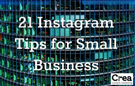 21 Instagram Tips for Small Business | Alchemy of Business, Life & Technology | Scoop.it