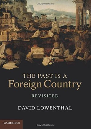 Book review: The Past is a Foreign Country – Revisited by David Lowenthal | International Institute for Conservation of Historic and Artistic Works | News in Conservation | Scoop.it