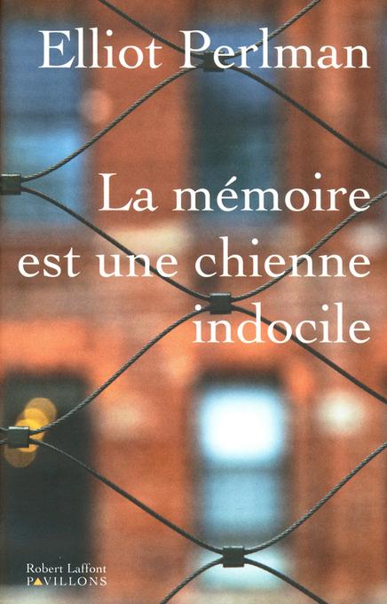 LA MEMOIRE EST UNE CHIENNE INDOCILE. Elliot Perlman.Ed Robert LAFFONT- 2013 | BUILDING BRIDGES | Scoop.it