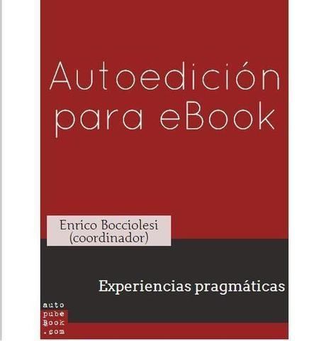 Autoedición para eBook. Experiencias pragmáticas | Artículos, monografías, vídeos y páginas web sobre el libro electrónico. Documenta 41 | Scoop.it