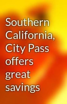 Southern California, City Pass offers great savings - Wattpad   Anaheim Hotel   Scoop.it