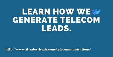 Lead Generation for Telecom: Are You Doing It All? | ITSalesLeads | IT Lead Generation and Appointment Setting Services Provider | Scoop.it