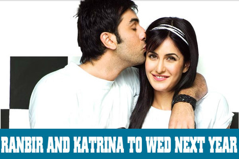 Ultimately! Ranbir Kapoor confesses to his relationship with Katrina Kaif; to tie the knot next yea | Entertainment | Scoop.it
