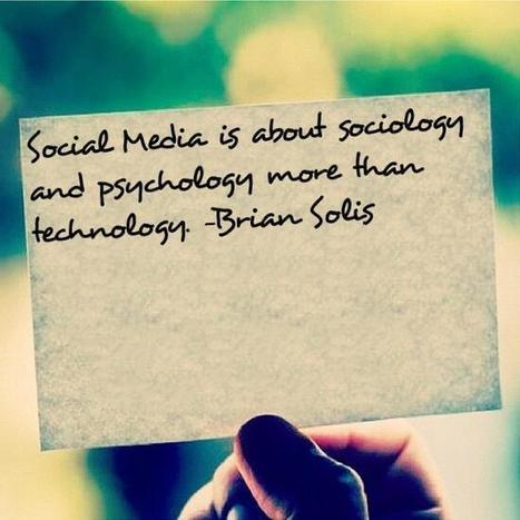 Social media is about social science not technology - Brian Solis | Educational Leadership and Technology | Scoop.it