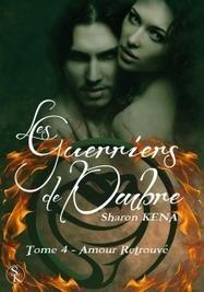 ClearPassion, Les guerriers de l'ombre 4 Amour Retrouvé - Sharon Kena   Clearpassion - La librairie numérique 100% féminine   Scoop.it