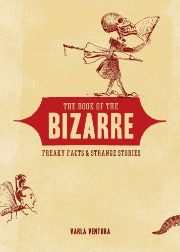 Book of the Bizarre: Freaky Facts and Strange Stories | Strange days indeed... | Scoop.it