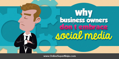 Why Business Owners Don't Embrace Social Media — online super ninja | digital marketing strategy | Scoop.it