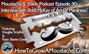 Moustache & Blade - Episode 30: Interview With Brett McKay, Of The Art Of Manliness! | How to Grow a Moustache | Wet Shaving | Scoop.it