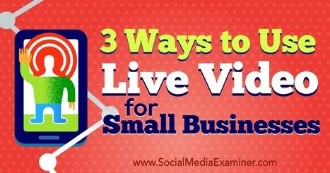 3 Ways to Use Live Video for Small Businesses  | Content Marketing & Content Strategy | Scoop.it