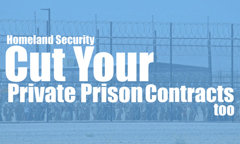 Tell the Dept. of Homeland Security to Cut its Private Prison Contracts Too | Educating & Enforcing Human Rights For We The People !! | Scoop.it
