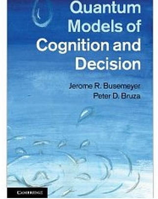 Quantum Models of Cognition and Decision: by Jerome R. Busemeyer, Peter D. Bruza | Butterflies in my head | Scoop.it