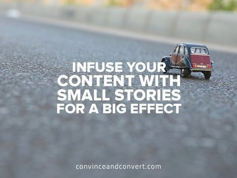 Infuse Your Content with Small Stories for a Big Impact | Just Story It! Biz Storytelling | Scoop.it