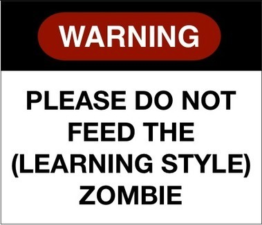 Learnlets » The Learning Styles Zombie | Training, Learning and Development | Scoop.it