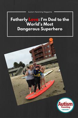 Fatherly Love: I'm Dad to the World's Most Dangerous Superhero - Autism Parenting Magazine   Autism Parenting   Scoop.it