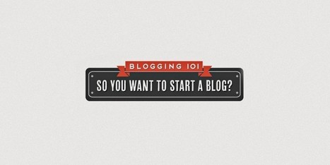 So You Want To Start A Blog? | Feed the Writer | Scoop.it