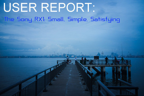 USER REPORT: The Sony RX1. Small, Simple, Satisfying by Alwyn ...   Sony RX1 ( Cyber shot DSC-RX1)   Scoop.it