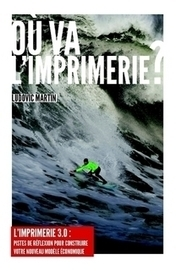 Où va l'imprimerie ?  Ludovic MARTIN | Graphisme | Scoop.it