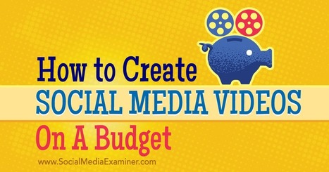 How to Create Social Media Videos on a Budget : Social Media Examiner | Video as content marketing tool | Scoop.it
