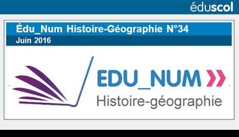 Lettre Édu_Num Histoire-Géographie N°34 - Eduscol HG | Usages numériques et Histoire Géographie | Scoop.it