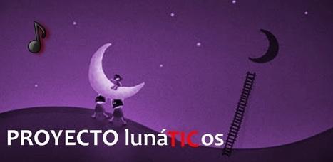 PROYECTO lunáTICos | Uso de las TIC en la Educación | Scoop.it