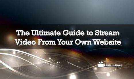 The Ultimate Guide to Stream Video From Your Own Website | Video Marketing | Scoop.it