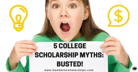5 College Scholarship Myths - BUSTED! | College Scholarships | Scoop.it