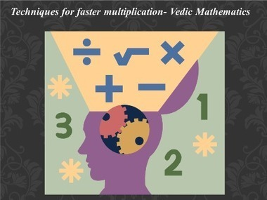 Techniques for faster multiplication- Vedic Mathematics | Fun Math for kids | Scoop.it