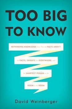 Too Big to Know: David Weinberger explains how knowledge works in the Internet age | Social media and education | Scoop.it