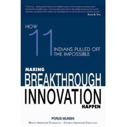 Amazon.com: Making Breakthrough Innovation Happen: How 11 Indians Pulled Off The Impossible (9788172237745): PorusMunshi: Books | Innovation for all | Scoop.it
