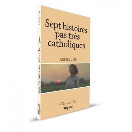 Sept histoires pas très catholiques, Armel Job, éditions Weyrich, collection Plumes du Coq, 2016, 137 pages ; | Traversées aime et publie sur son site | Scoop.it