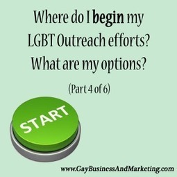 Where do I begin my LGBT outreach efforts? (Part 4 of 6) - Jenn T. Grace, the Professional Lesbian | LGBT Business Community | Scoop.it