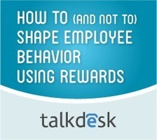 How to (and not to) Shape Employee Behavior Using Rewards | Talkdesk | Call Center Management | Scoop.it