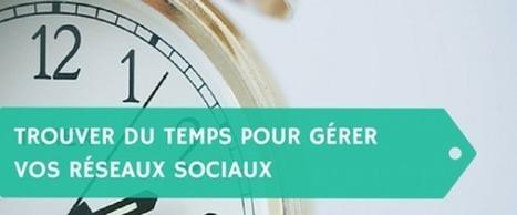 Trouver du temps pour gérer vos réseaux sociaux | Going social | Scoop.it