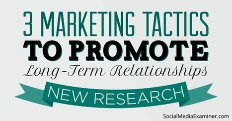 3 Underused Social Marketing Tactics That Build Relationships: New Research | Social media news | Scoop.it